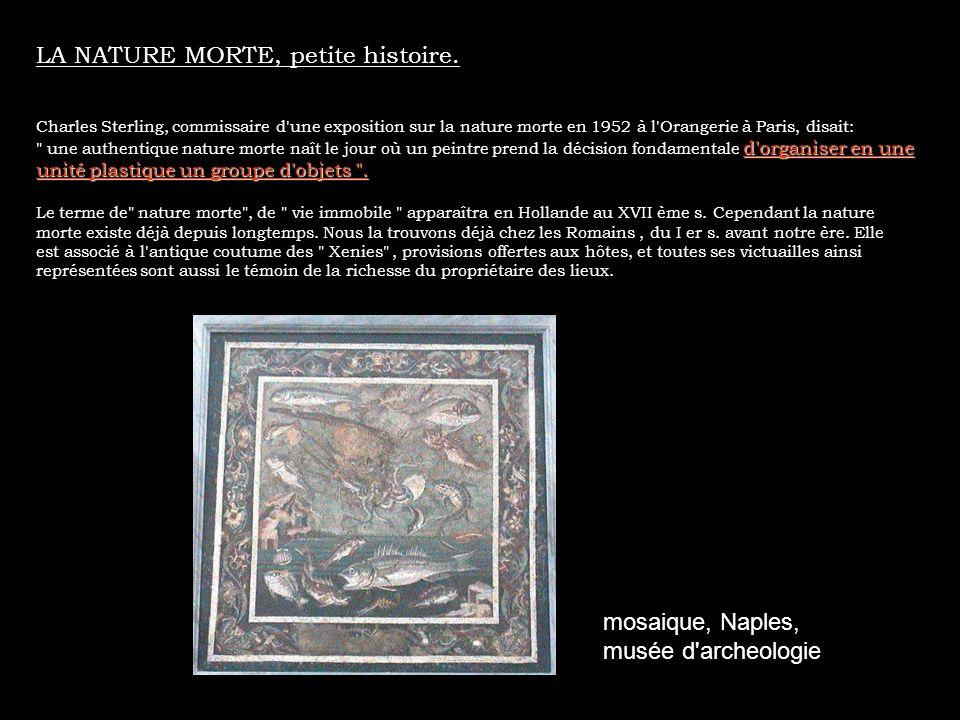 LA NATURE MORTE, petite histoire. Charles Sterling, commissaire d'une exposition sur la nature morte en 1952 à l'Orangerie à Paris, disait: d'organise