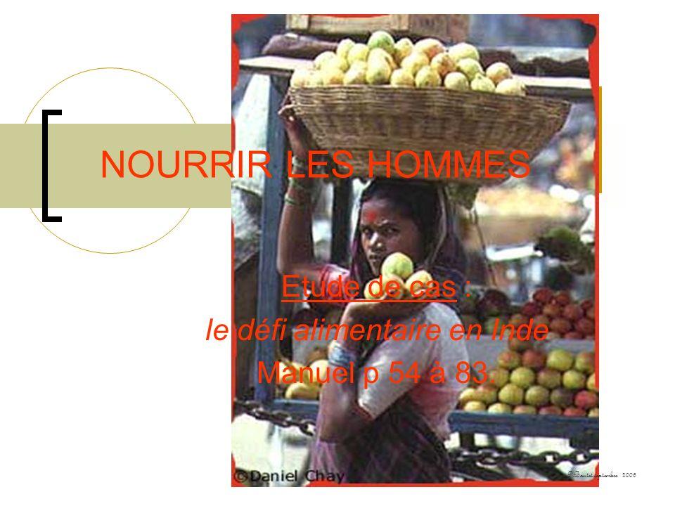 NOURRIR LES HOMMES Etude de cas : le défi alimentaire en Inde Manuel p 54 à 83. P.Boutet.septembre 2006
