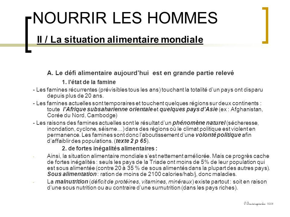 NOURRIR LES HOMMES II / La situation alimentaire mondiale A. Le défi alimentaire aujourdhui est en grande partie relevé 1. létat de la famine - Les fa