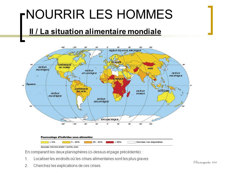 NOURRIR LES HOMMES II / La situation alimentaire mondiale P.Boutet.septembre 2006 En comparant les deux planisphères (ci-dessus et page précédente) :