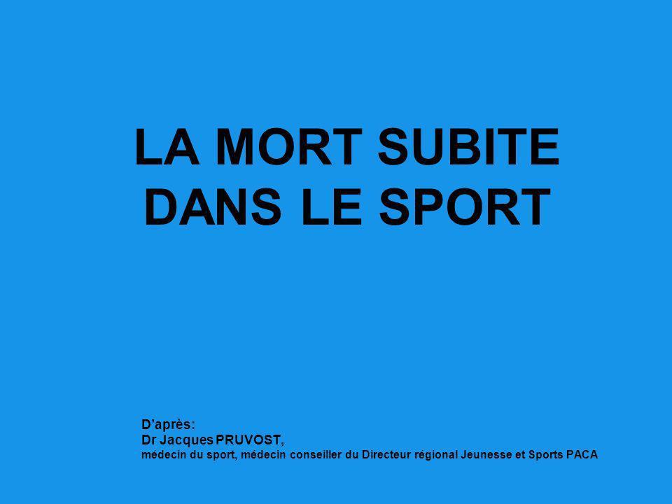 LA MORT SUBITE DANS LE SPORT Daprès: Dr Jacques PRUVOST, médecin du sport, médecin conseiller du Directeur régional Jeunesse et Sports PACA