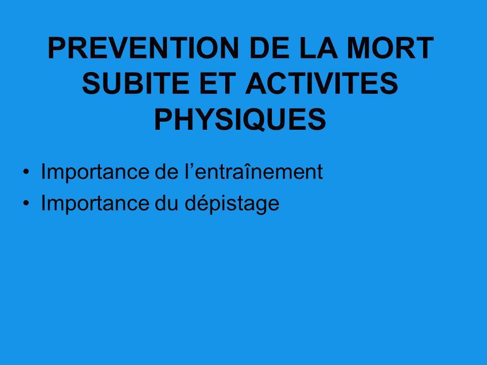 PREVENTION DE LA MORT SUBITE ET ACTIVITES PHYSIQUES Importance de lentraînement Importance du dépistage