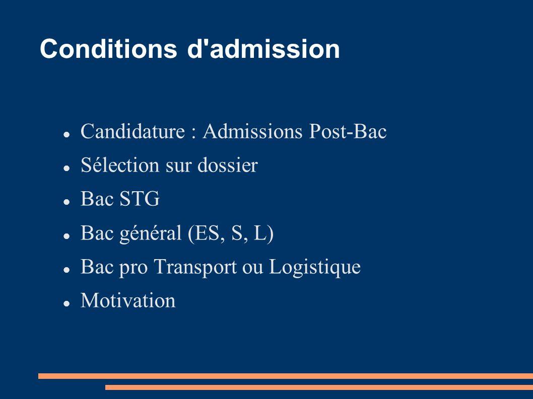 Conditions d'admission Candidature : Admissions Post-Bac Sélection sur dossier Bac STG Bac général (ES, S, L) Bac pro Transport ou Logistique Motivati
