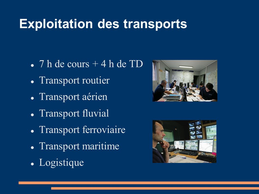 Exploitation des transports (suite) Réglementation Contrats de transport Organisation de l exploitation des transports Gestion de parc véhicules Calculs et analyses de coûts d exploitation Douanes Transports internationaux