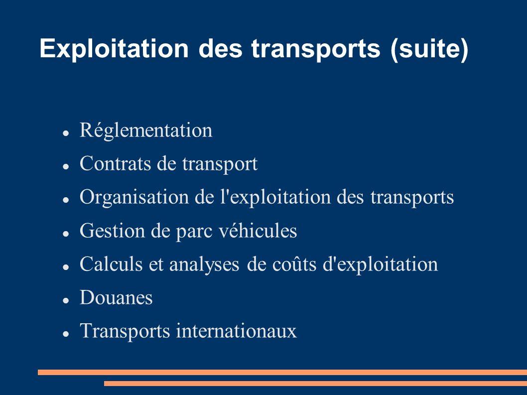 Exploitation des transports (suite) Réglementation Contrats de transport Organisation de l'exploitation des transports Gestion de parc véhicules Calcu