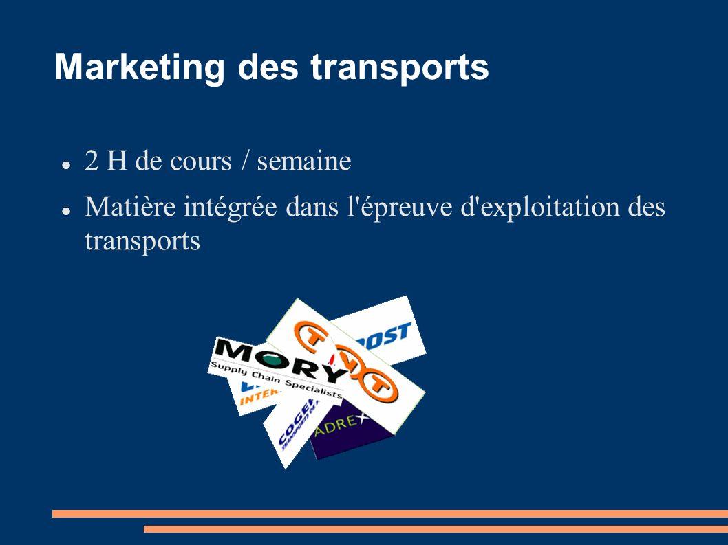 Marketing des transports 2 H de cours / semaine Matière intégrée dans l'épreuve d'exploitation des transports