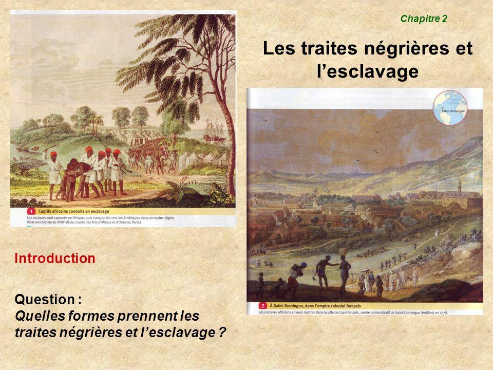 Les traites négrières et lesclavage Chapitre 2 Introduction Question : Quelles formes prennent les traites négrières et lesclavage ?