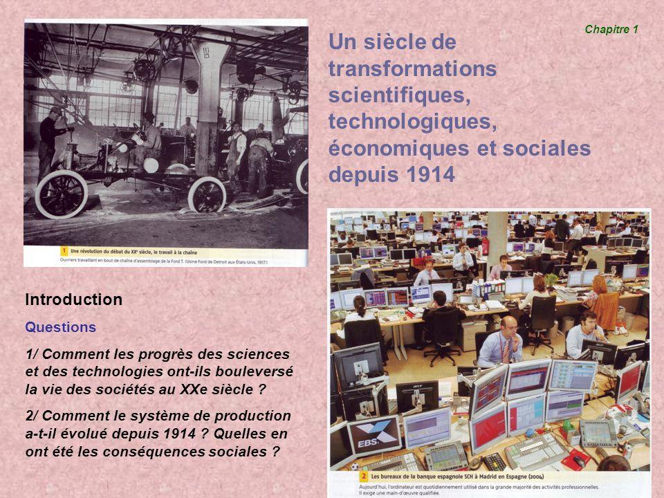Un siècle de transformations scientifiques, technologiques, économiques et sociales depuis 1914 Chapitre 1 Introduction Questions 1/ Comment les progr