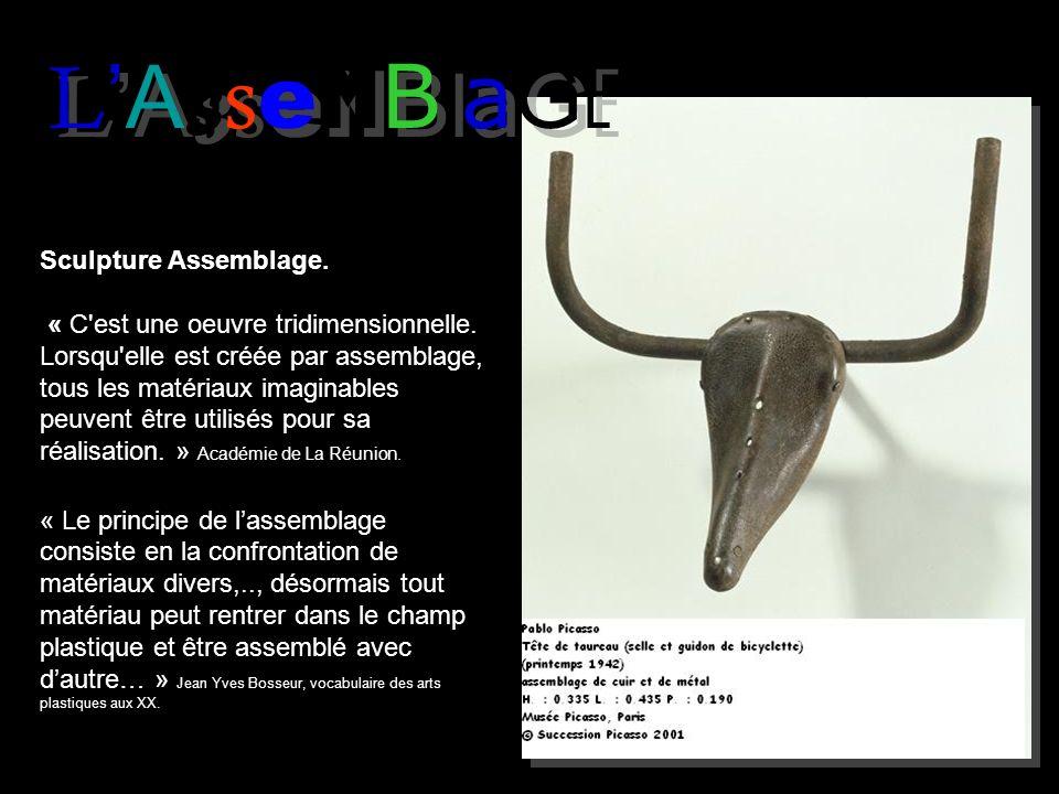LA s s e M B l a G E Sculpture Assemblage. « C'est une oeuvre tridimensionnelle. Lorsqu'elle est créée par assemblage, tous les matériaux imaginables