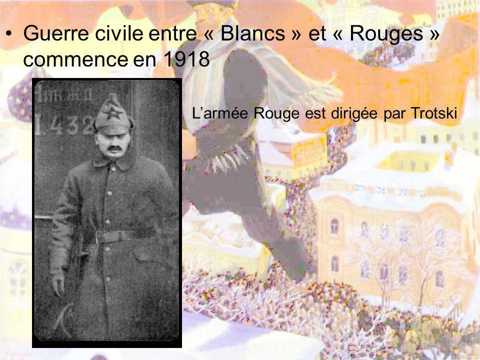 Guerre civile entre « Blancs » et « Rouges » commence en 1918 Larmée Rouge est dirigée par Trotski