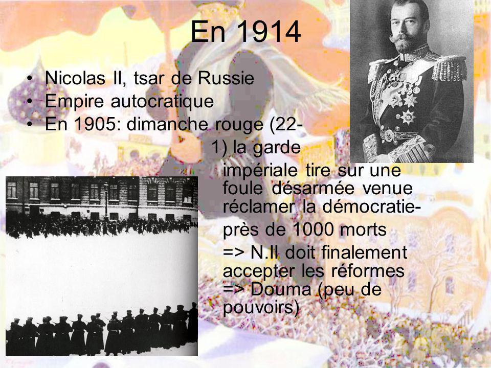 En 1914 Nicolas II, tsar de Russie Empire autocratique En 1905: dimanche rouge (22- 1) la garde impériale tire sur une fouledésarmée venue réclamer la