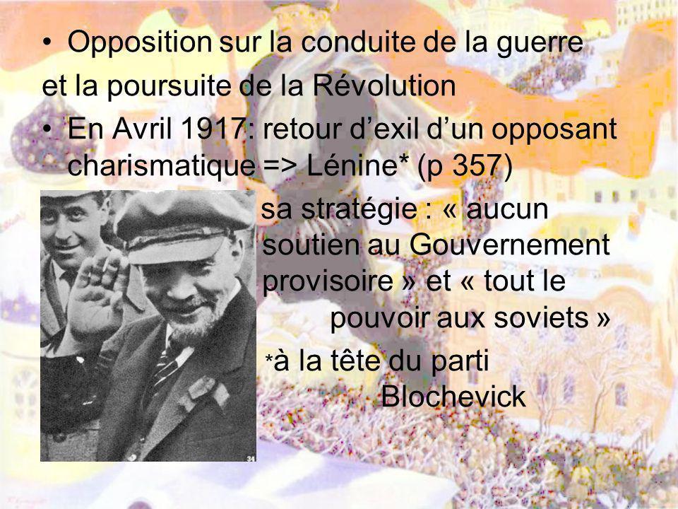 Opposition sur la conduite de la guerre et la poursuite de la Révolution En Avril 1917: retour dexil dun opposant charismatique => Lénine* (p 357) sa