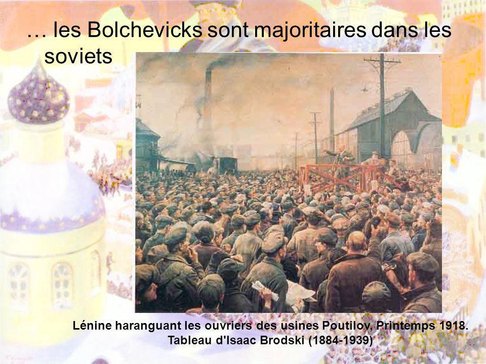 … les Bolchevicks sont majoritaires dans les soviets Lénine haranguant les ouvriers des usines Poutilov, Printemps 1918. Tableau d'Isaac Brodski (1884