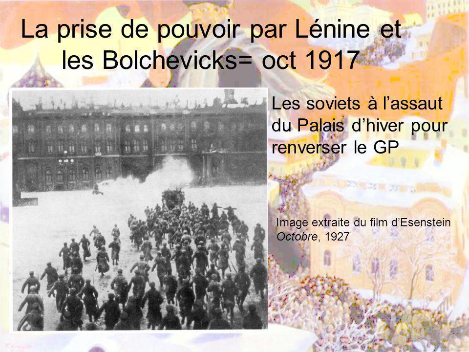 La prise de pouvoir par Lénine et les Bolchevicks= oct 1917 Les soviets à lassaut du Palais dhiver pour renverser le GP Image extraite du film dEsenst