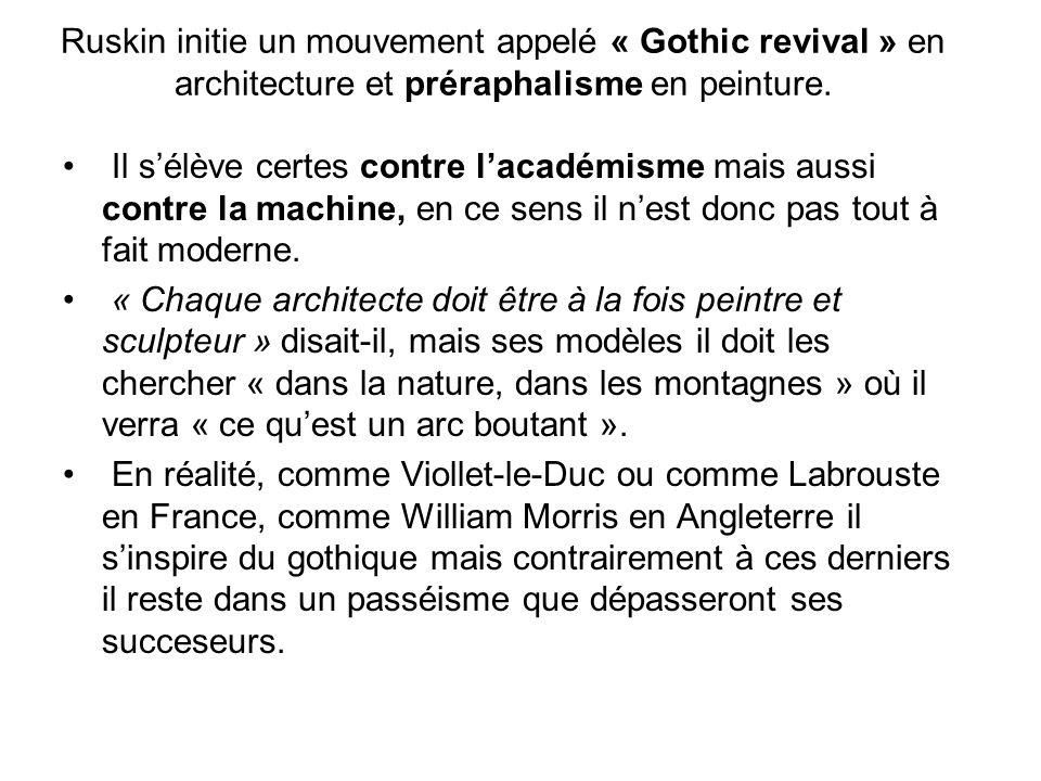 Ruskin initie un mouvement appelé « Gothic revival » en architecture et préraphalisme en peinture. Il sélève certes contre lacadémisme mais aussi cont
