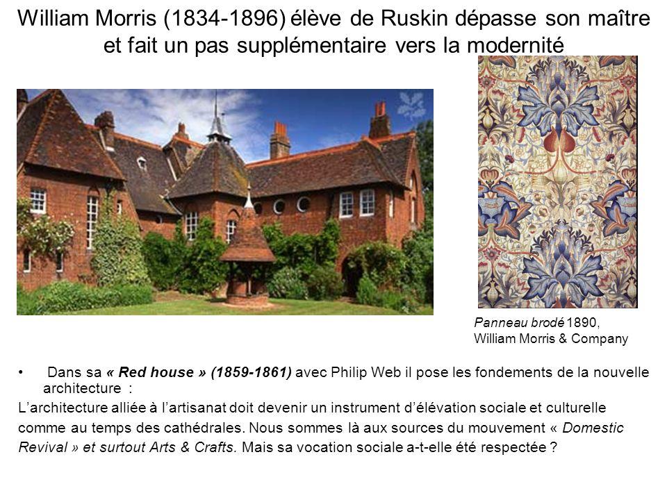 William Morris (1834-1896) élève de Ruskin dépasse son maître et fait un pas supplémentaire vers la modernité Dans sa « Red house » (1859-1861) avec P