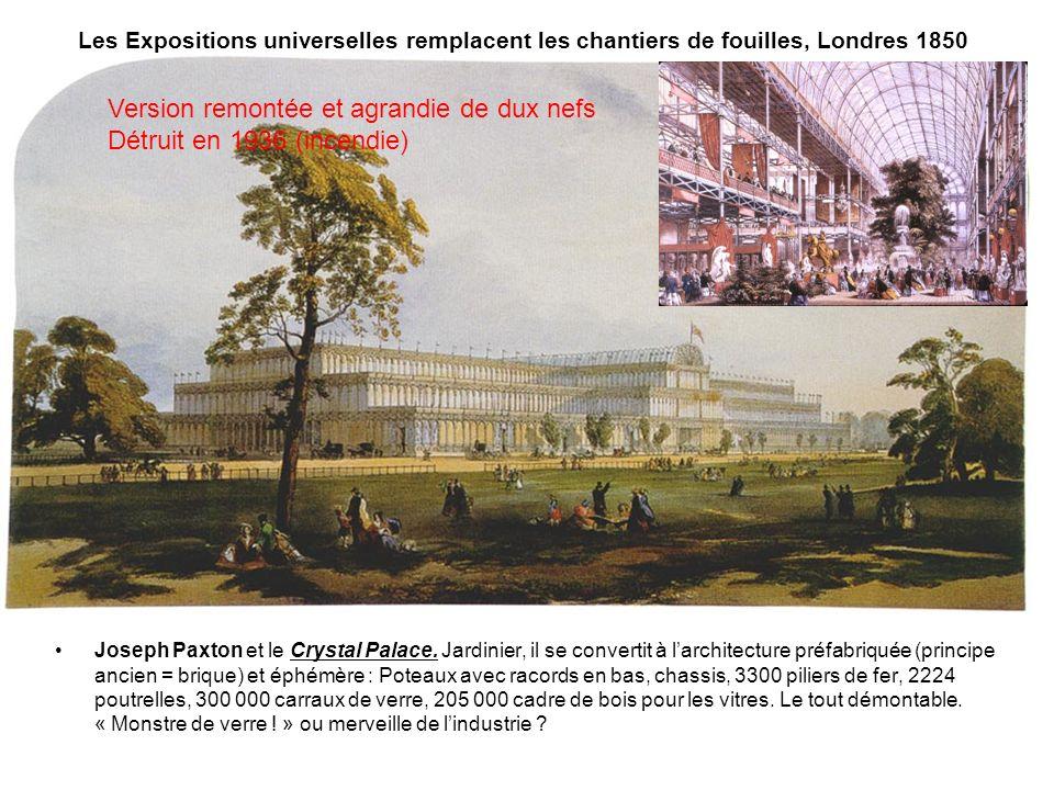 Les Expositions universelles remplacent les chantiers de fouilles, Londres 1850 Joseph Paxton et le Crystal Palace. Jardinier, il se convertit à larch