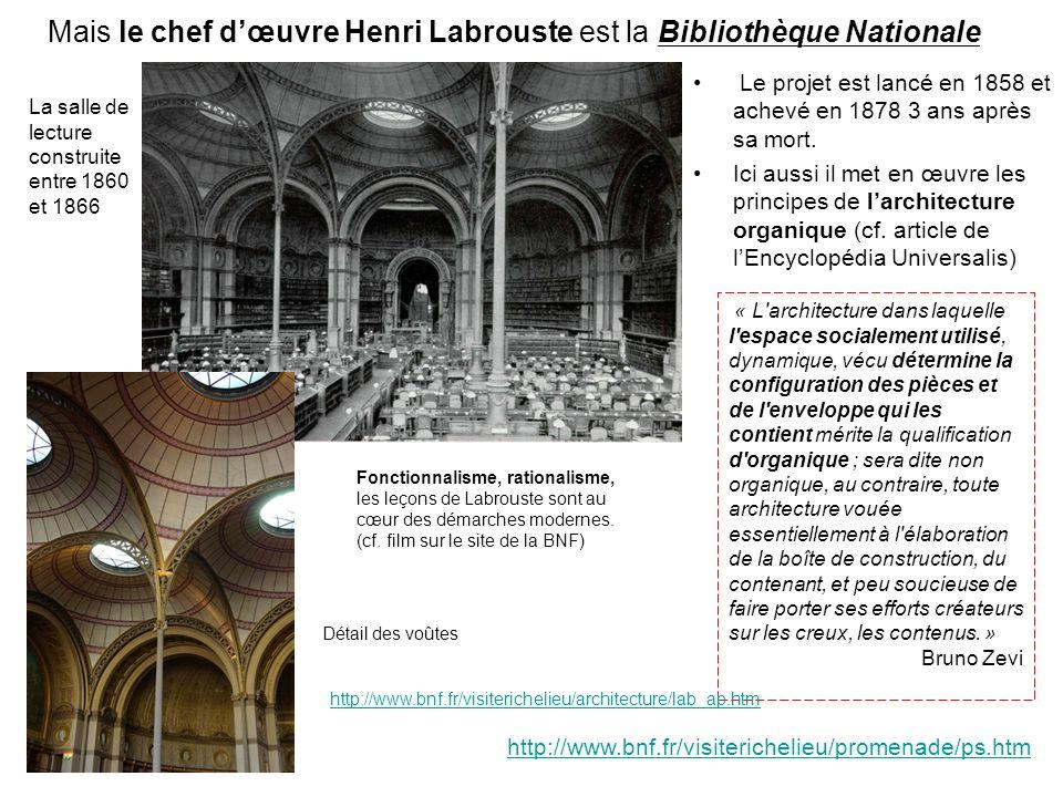 Mais le chef dœuvre Henri Labrouste est la Bibliothèque Nationale Le projet est lancé en 1858 et achevé en 1878 3 ans après sa mort. Ici aussi il met