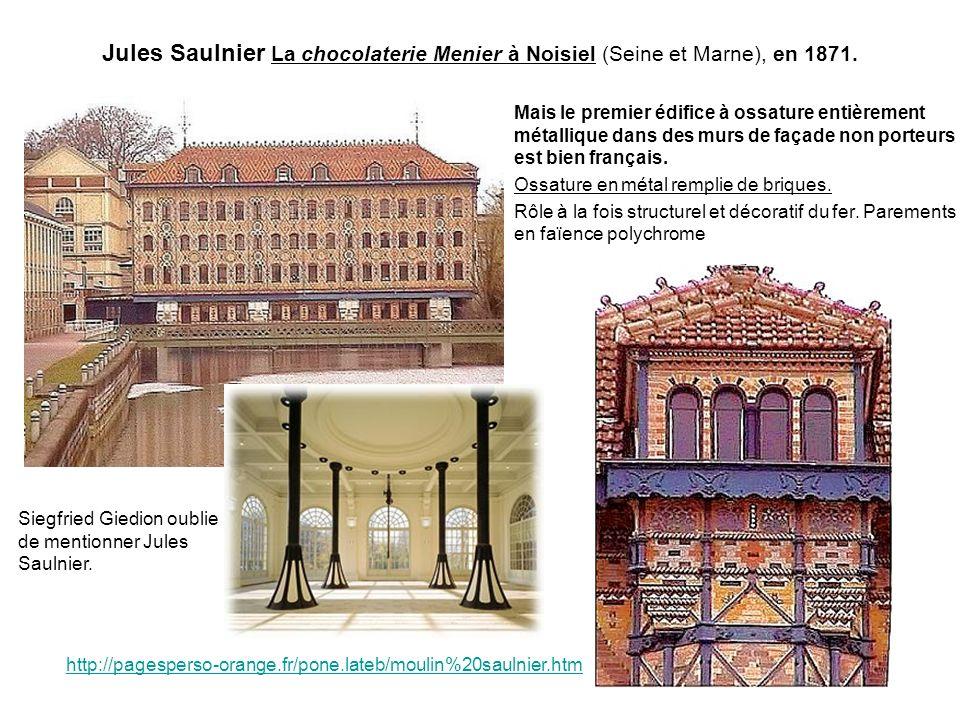 Jules Saulnier La chocolaterie Menier à Noisiel (Seine et Marne), en 1871. Mais le premier édifice à ossature entièrement métallique dans des murs de