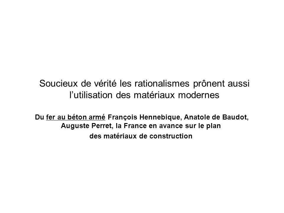 Soucieux de vérité les rationalismes prônent aussi lutilisation des matériaux modernes Du fer au béton armé François Hennebique, Anatole de Baudot, Au
