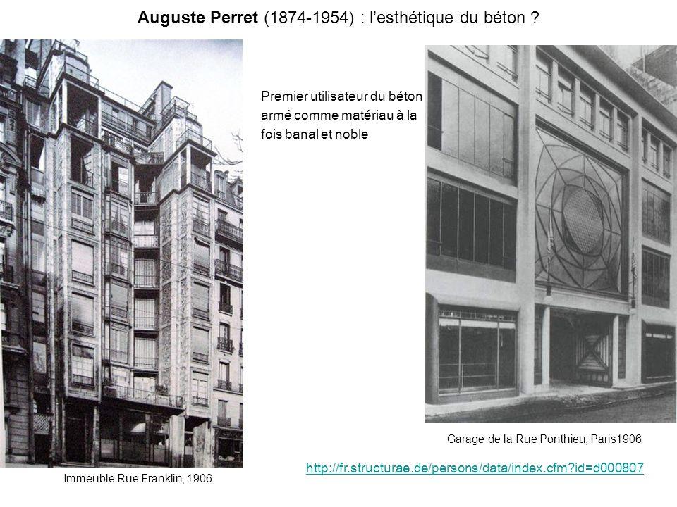 Auguste Perret (1874-1954) : lesthétique du béton ? Premier utilisateur du béton armé comme matériau à la fois banal et noble http://fr.structurae.de/