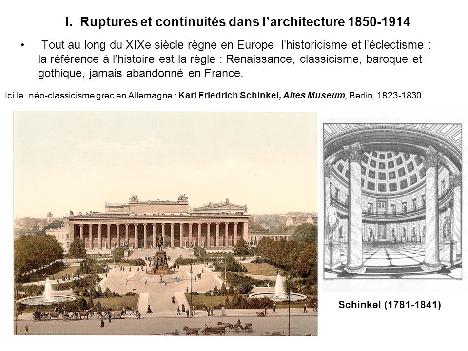 I. Ruptures et continuités dans larchitecture 1850-1914 Tout au long du XIXe siècle règne en Europe lhistoricisme et léclectisme : la référence à lhis