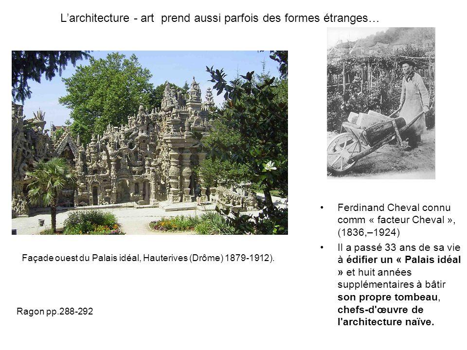 Larchitecture - art prend aussi parfois des formes étranges… Ferdinand Cheval connu comm « facteur Cheval », (1836,–1924) Il a passé 33 ans de sa vie
