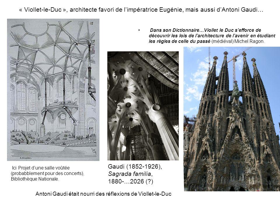 « Viollet-le-Duc », architecte favori de limpératrice Eugénie, mais aussi dAntoni Gaudi… Dans son Dictionnaire…Viollet le Duc sefforce de découvrir le