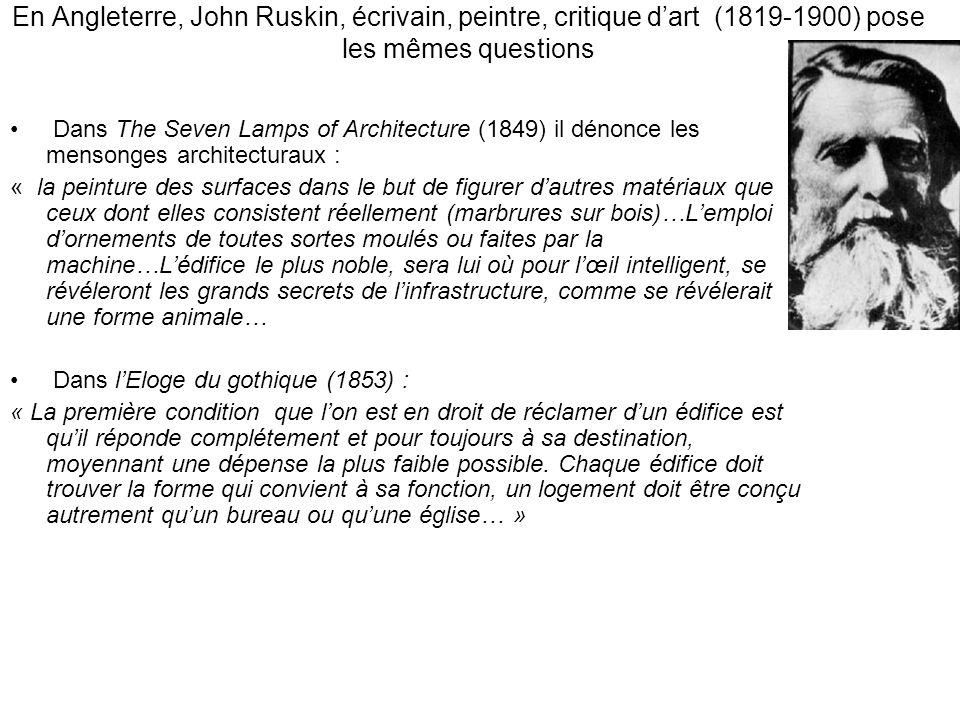 En Angleterre, John Ruskin, écrivain, peintre, critique dart (1819-1900) pose les mêmes questions Dans The Seven Lamps of Architecture (1849) il dénon
