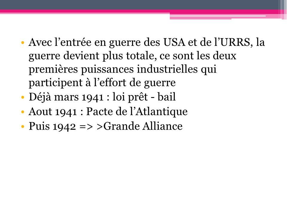 Avec lentrée en guerre des USA et de lURRS, la guerre devient plus totale, ce sont les deux premières puissances industrielles qui participent à leffo
