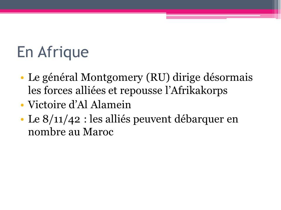 En Afrique Le général Montgomery (RU) dirige désormais les forces alliées et repousse lAfrikakorps Victoire dAl Alamein Le 8/11/42 : les alliés peuven