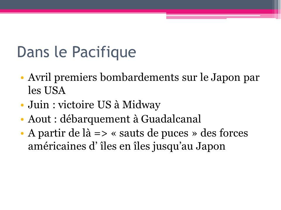 Dans le Pacifique Avril premiers bombardements sur le Japon par les USA Juin : victoire US à Midway Aout : débarquement à Guadalcanal A partir de là =