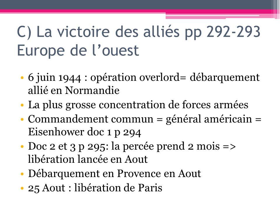 C) La victoire des alliés pp 292-293 Europe de louest 6 juin 1944 : opération overlord= débarquement allié en Normandie La plus grosse concentration d