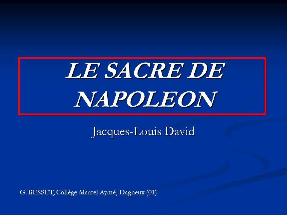 LE SACRE DE NAPOLEON Jacques-Louis David G. BESSET, Collège Marcel Aymé, Dagneux (01)