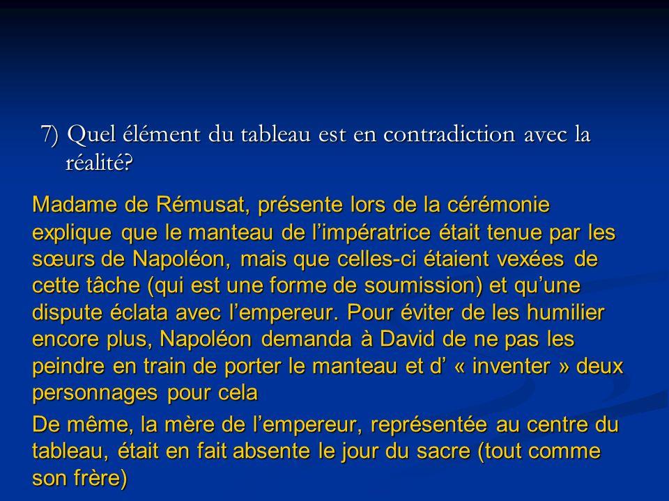 7) Quel élément du tableau est en contradiction avec la réalité? Madame de Rémusat, présente lors de la cérémonie explique que le manteau de limpératr