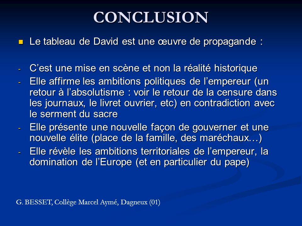 CONCLUSION Le tableau de David est une œuvre de propagande : Le tableau de David est une œuvre de propagande : - Cest une mise en scène et non la réal