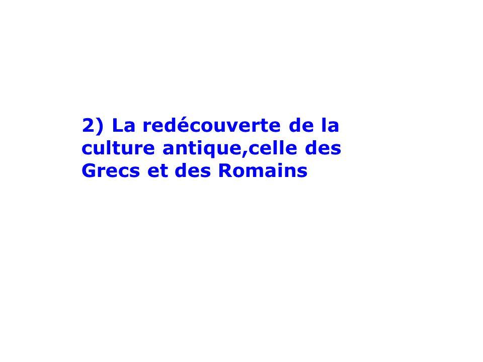 2) La redécouverte de la culture antique,celle des Grecs et des Romains