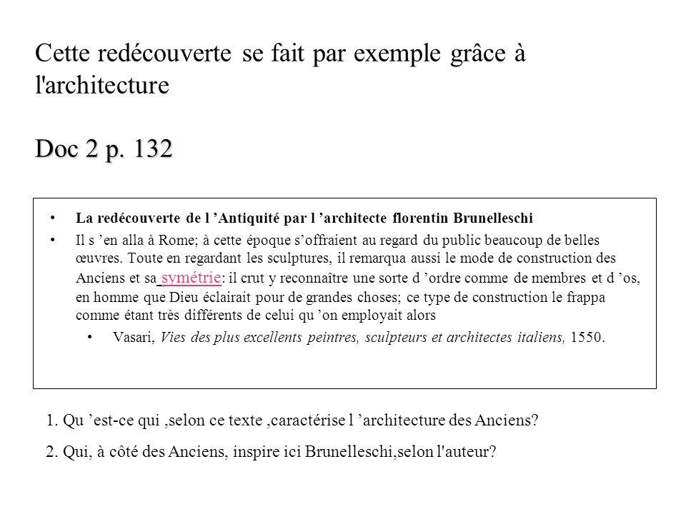 Doc 2 p. 132 Cette redécouverte se fait par exemple grâce à l'architecture Doc 2 p. 132 La redécouverte de l Antiquité par l architecte florentin Brun