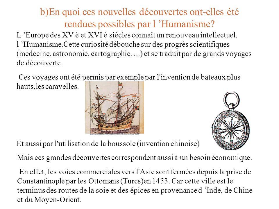 b)En quoi ces nouvelles découvertes ont-elles été rendues possibles par l Humanisme? L Europe des XV è et XVI è siècles connaît un renouveau intellect