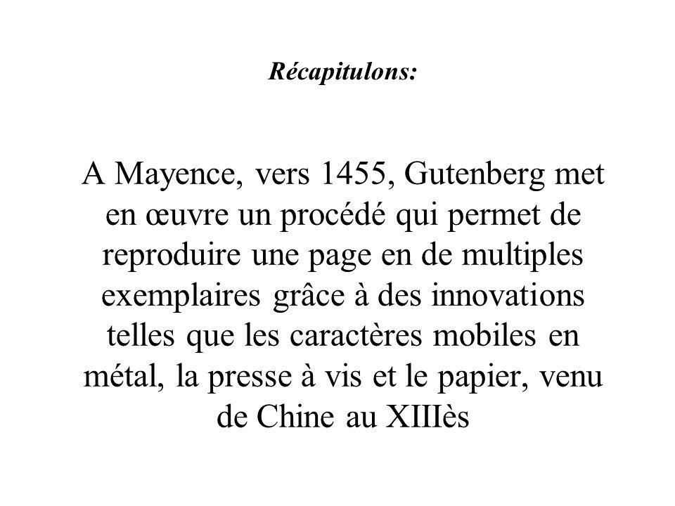A Mayence, vers 1455, Gutenberg met en œuvre un procédé qui permet de reproduire une page en de multiples exemplaires grâce à des innovations telles q