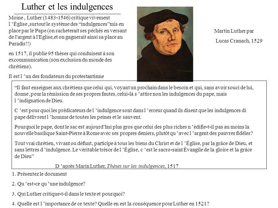 Luther et les indulgences Martin Luther par Lucas Cranach, 1529 Moine, Luther (1483-1546) critique vivement l Église,surtout le système des indulgence
