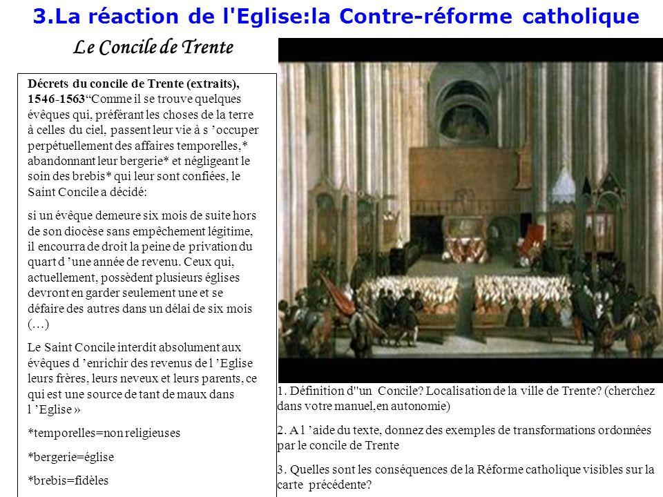3.La réaction de l'Eglise:la Contre-réforme catholique Le Concile de Trente 1. Définition d''un Concile? Localisation de la ville de Trente? (cherchez