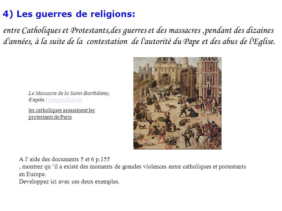 A l' aide des documents 5 et 6 p.155, montrez qu il a existé des moments de grandes violences entre catholiques et protestants en Europe. Developpez i