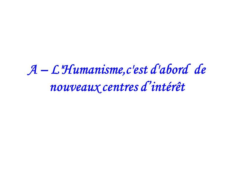A – L'Humanisme,c'est d'abord de nouveaux centres dintérêt