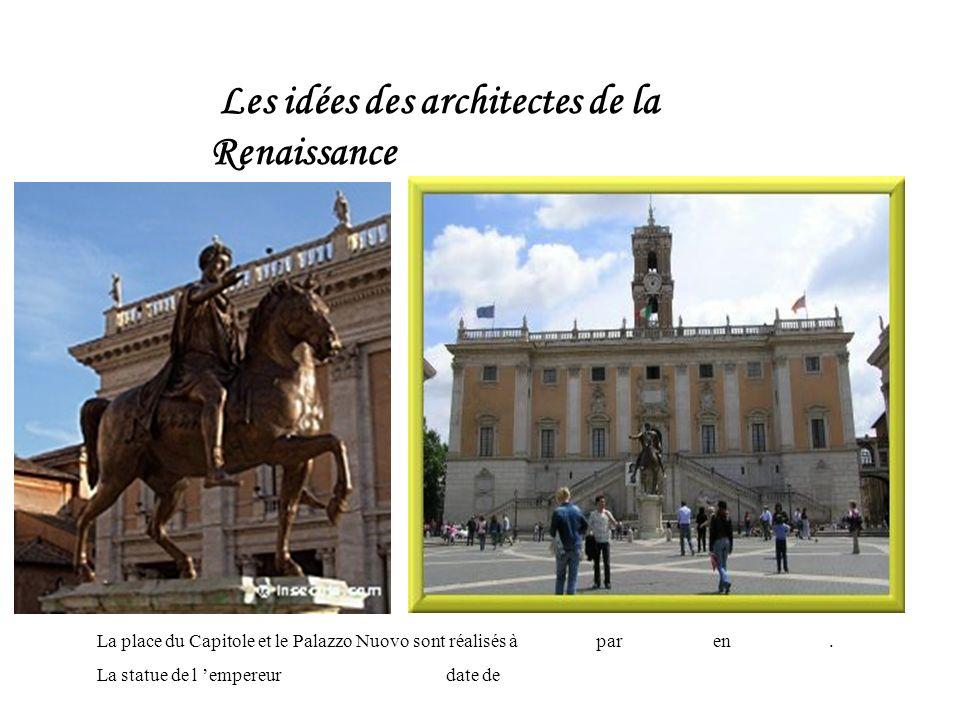 Les idées des architectes de la Renaissance La place du Capitole et le Palazzo Nuovo sont réalisés à par en. La statue de l empereur date de