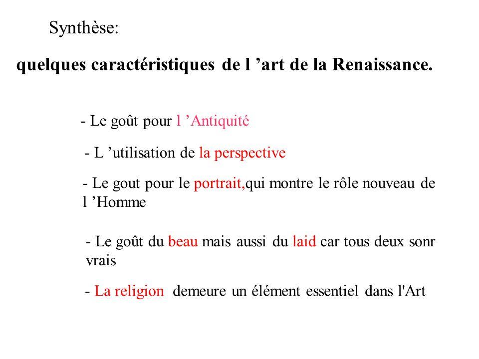 Synthèse: quelques caractéristiques de l art de la Renaissance. - Le goût pour l Antiquité - L utilisation de la perspective - Le gout pour le portrai