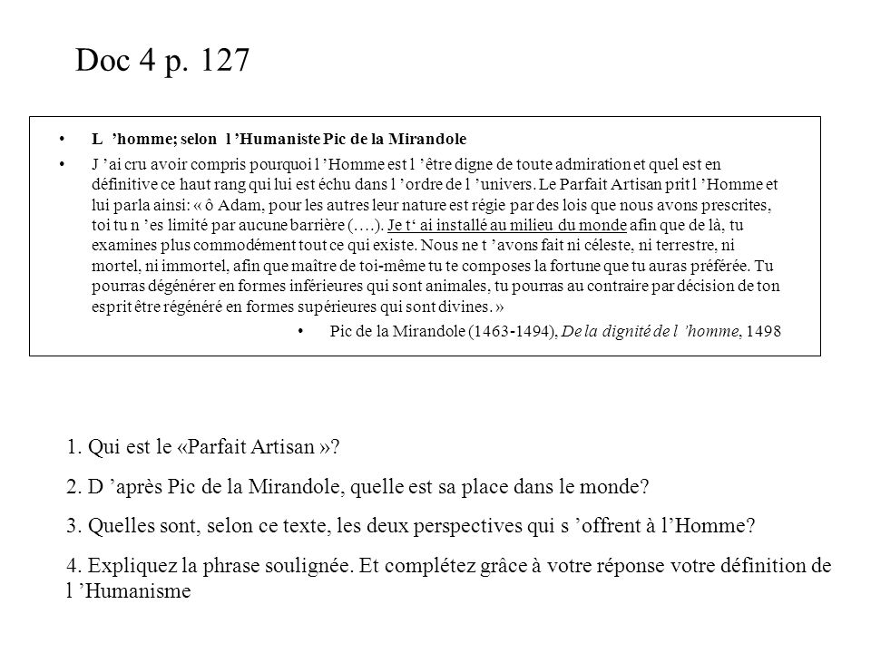 Doc 4 p. 127 L homme; selon l Humaniste Pic de la Mirandole J ai cru avoir compris pourquoi l Homme est l être digne de toute admiration et quel est e