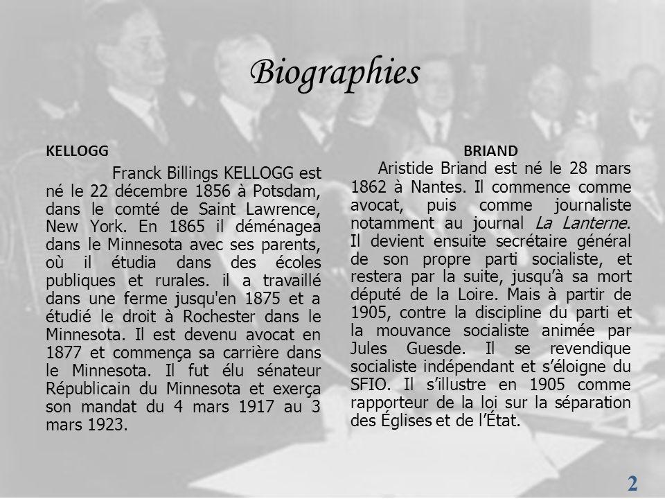 2 2 Biographies BRIAND Aristide Briand est né le 28 mars 1862 à Nantes. Il commence comme avocat, puis comme journaliste notamment au journal La Lante