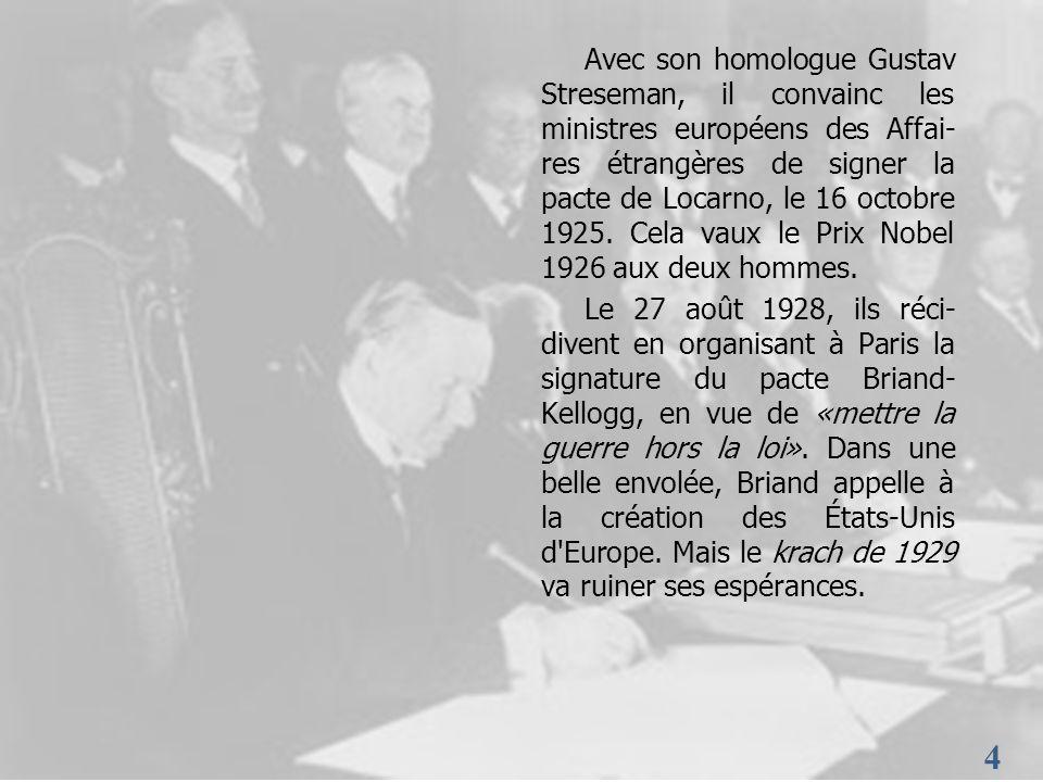 4 4 Avec son homologue Gustav Streseman, il convainc les ministres européens des Affai- res étrangères de signer la pacte de Locarno, le 16 octobre 19