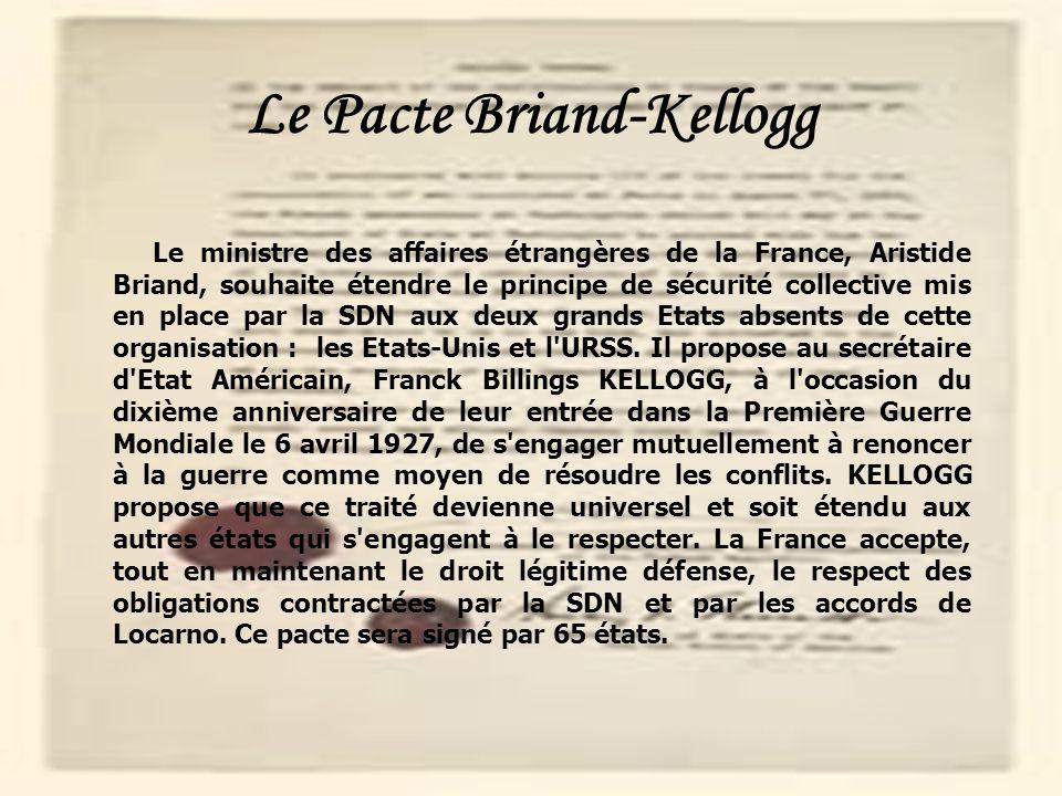 5 5 Le Pacte Briand-Kellogg Le ministre des affaires étrangères de la France, Aristide Briand, souhaite étendre le principe de sécurité collective mis